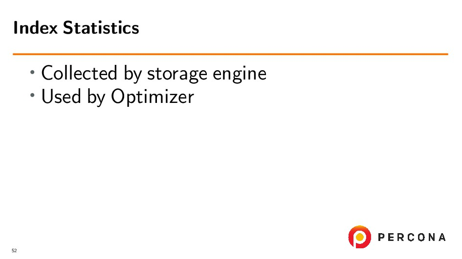• Collected by storage engine • Used by Optimiz...