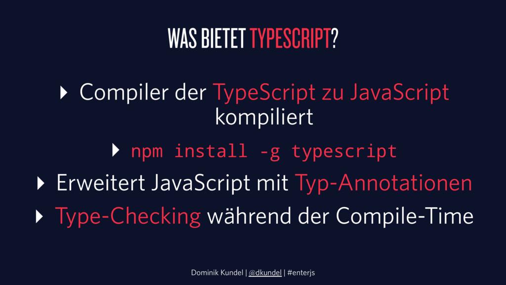 WAS BIETET TYPESCRIPT? ▸ Compiler der TypeScrip...