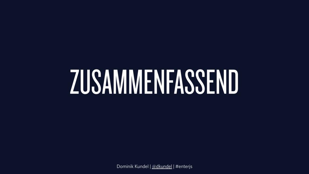 ZUSAMMENFASSEND Dominik Kundel | @dkundel | #en...