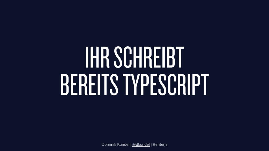 IHR SCHREIBT BEREITS TYPESCRIPT Dominik Kundel ...