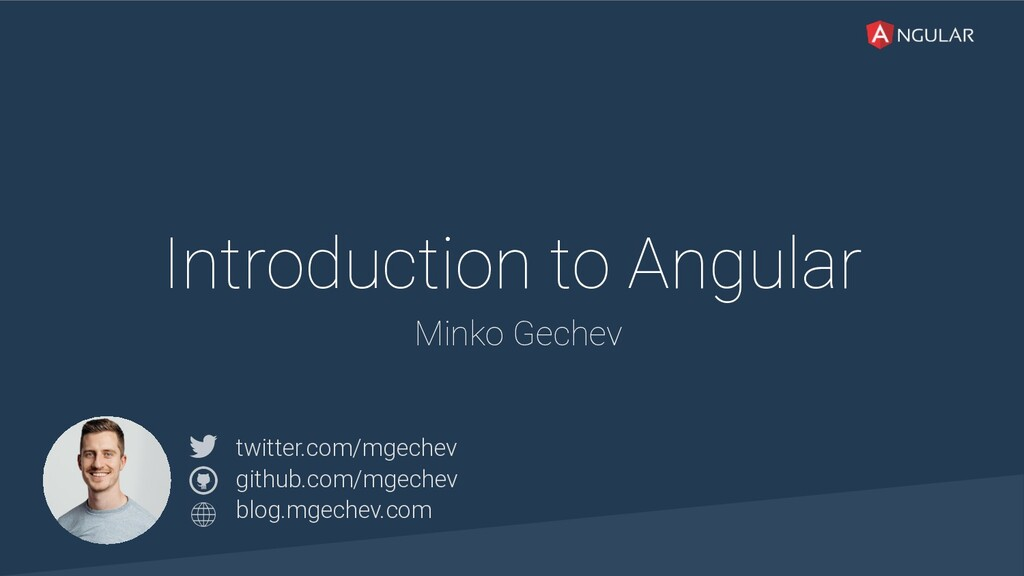 @yourtwitter Introduction to Angular Minko Gech...