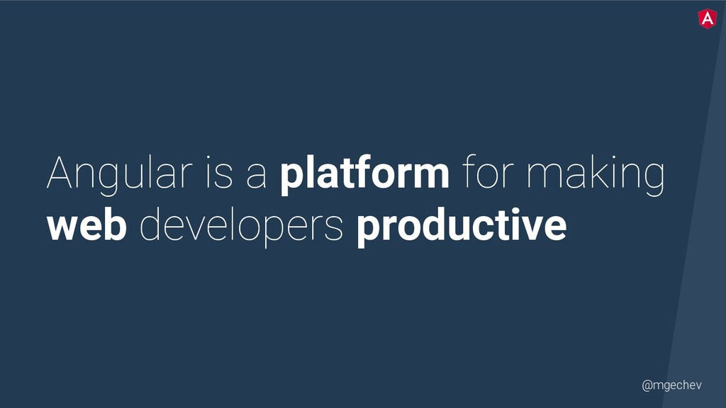 @mgechev Angular is a platform for making web d...