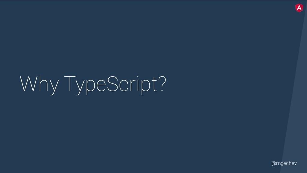 @mgechev Why TypeScript?