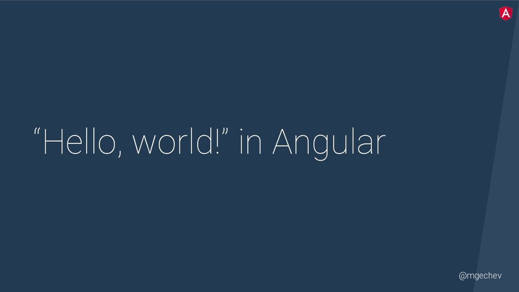 "@mgechev ""Hello, world!"" in Angular"