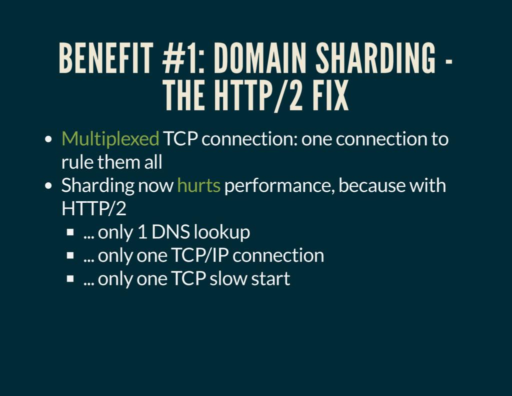BENEFIT #1: DOMAIN SHARDING - THE HTTP/2 FIX Mu...