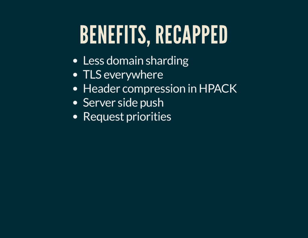 BENEFITS, RECAPPED Less domain sharding TLS eve...