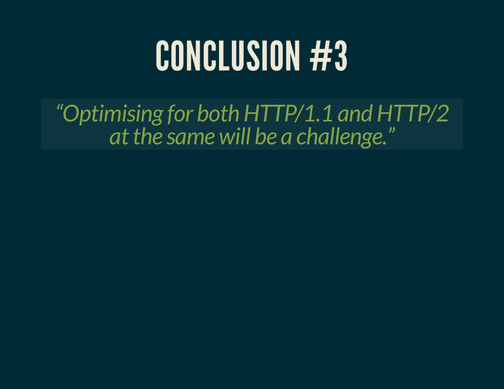 """CONCLUSION #3 """"Optimising for both HTTP/1.1 and..."""