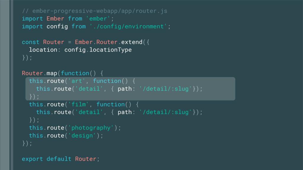 // ember-progressive-webapp/app/router.js impor...