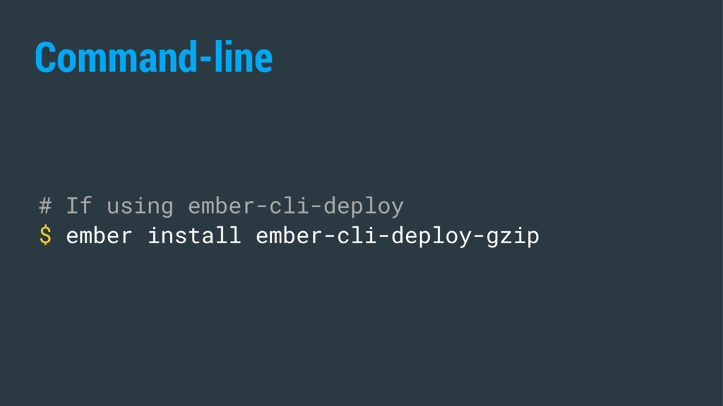 Command-line # If using ember-cli-deploy $ embe...