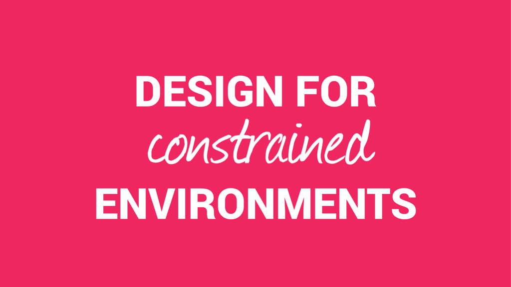 DESIGN FOR ENVIRONMENTS constrained