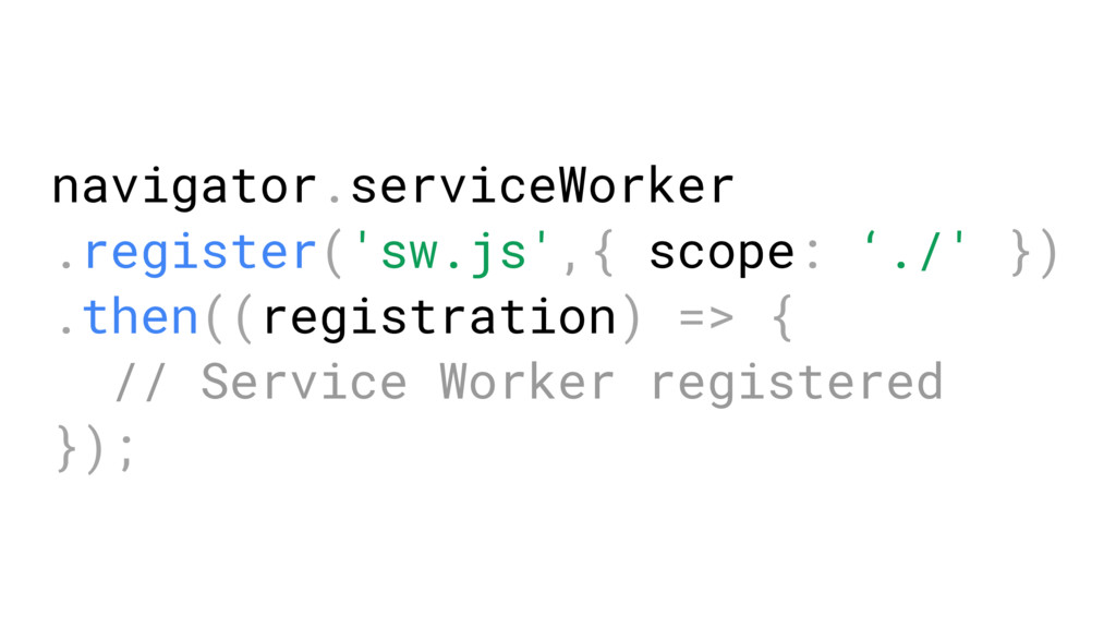 navigator.serviceWorker .register('sw.js',{ sco...