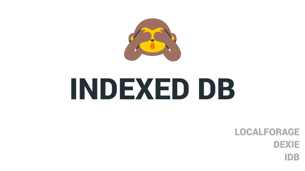 INDEXED DB LOCALFORAGE DEXIE IDB