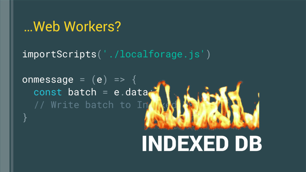 importScripts('./localforage.js') onmessage = (...