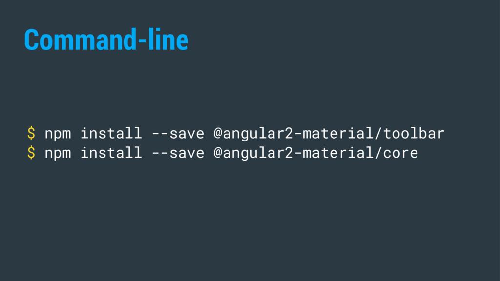Command-line $ npm install --save @angular2-mat...