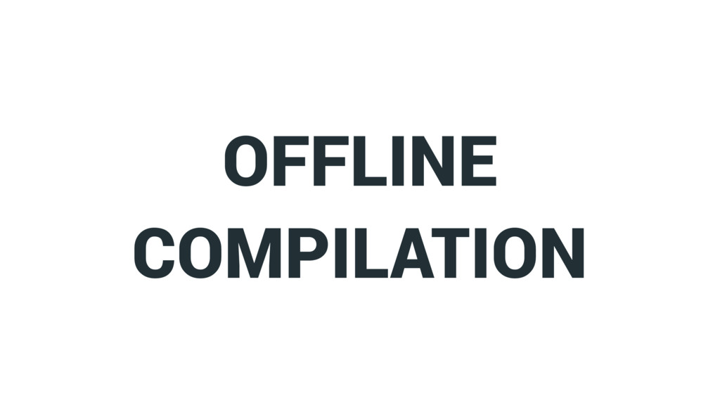OFFLINE COMPILATION