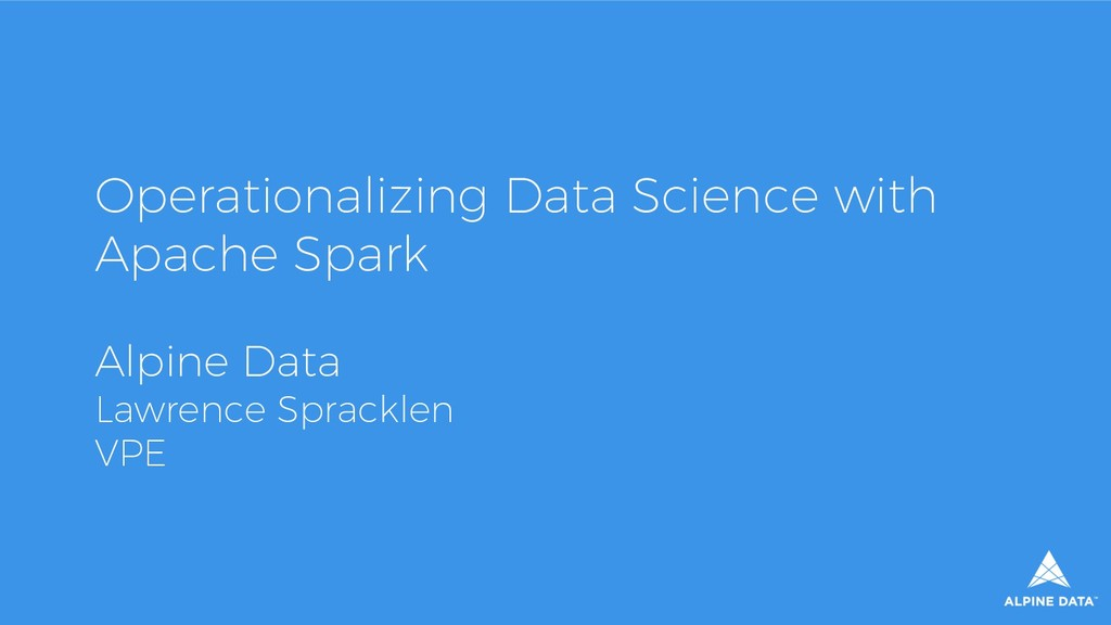 Operationalizing Data Science with Apache Spark...