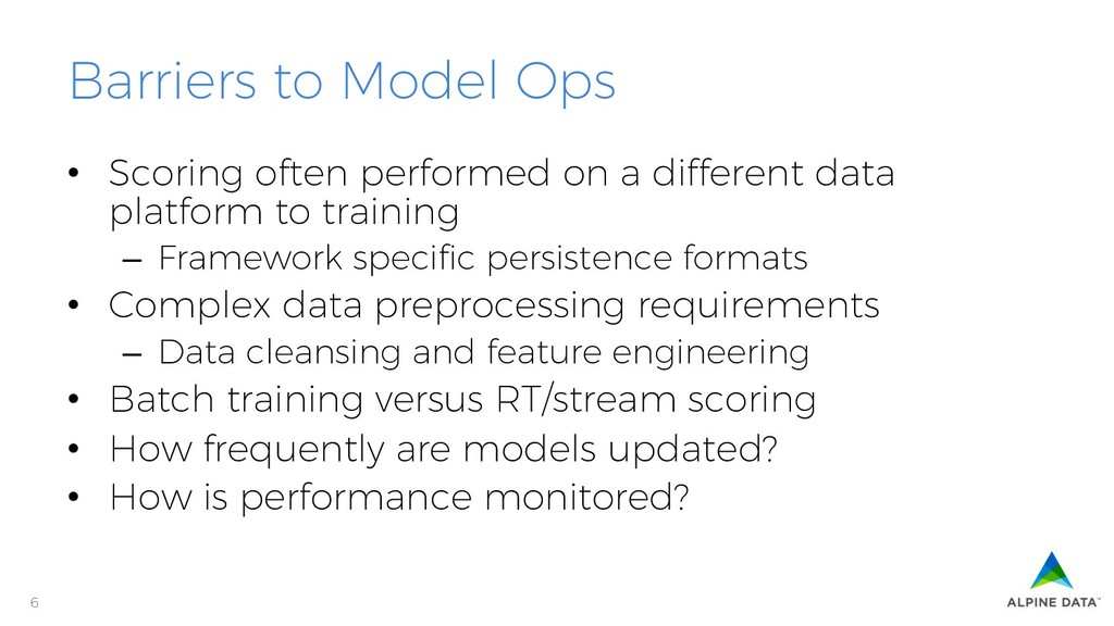 6 Barriers to Model Ops • Scoring often perfor...