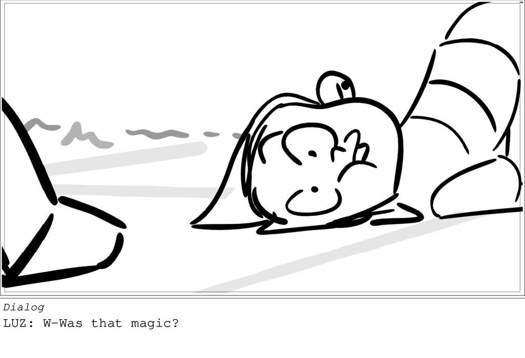 Dialog LUZ: W-Was that magic?