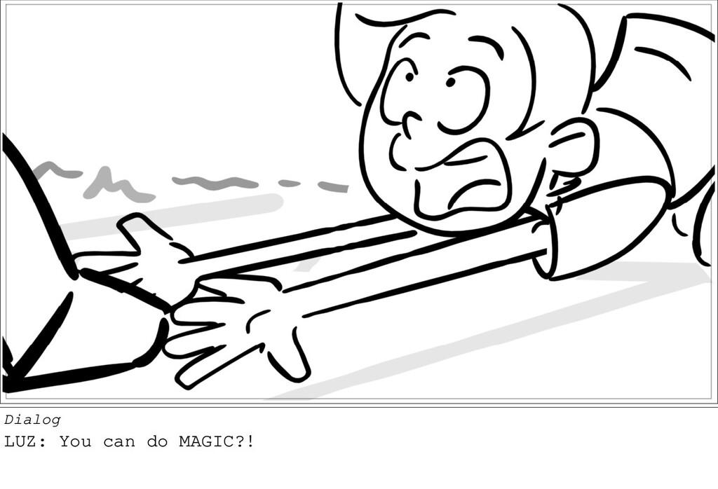 Dialog LUZ: You can do MAGIC?!