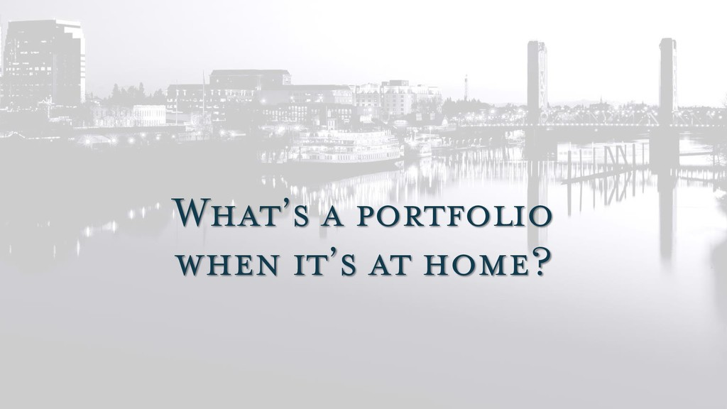 What's a portfolio when it's at home?