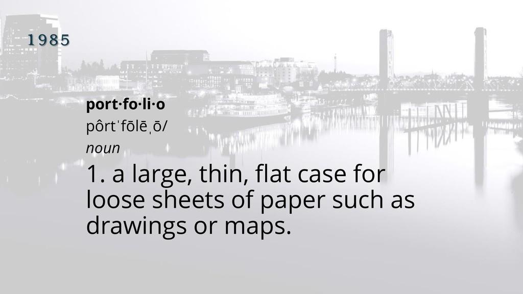 1985 port·fo·li·o pôrtˈfōlēˌō/ noun 1. a large,...