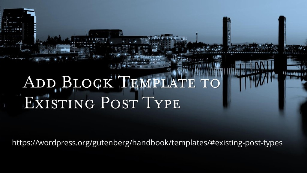 Add Block Template to Existing Post Type https:...