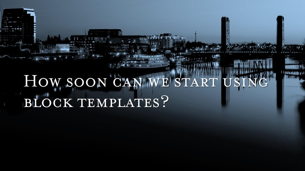 How soon can we start using block templates?