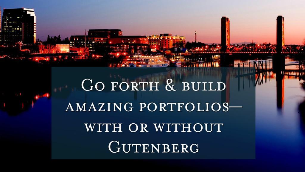 Go forth & build amazing portfolios— with or wi...