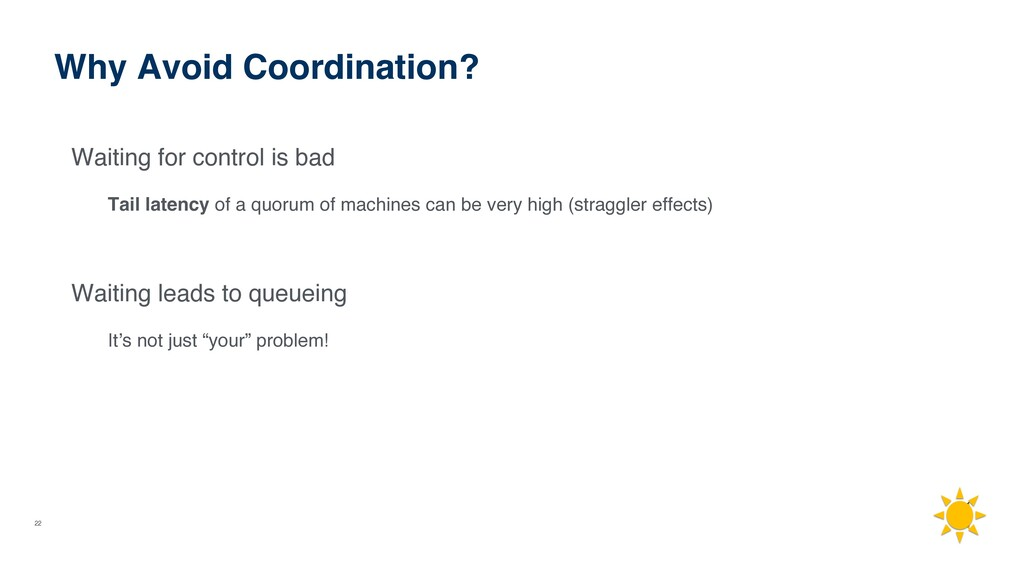 22 Why Avoid Coordination? Waiting for control ...