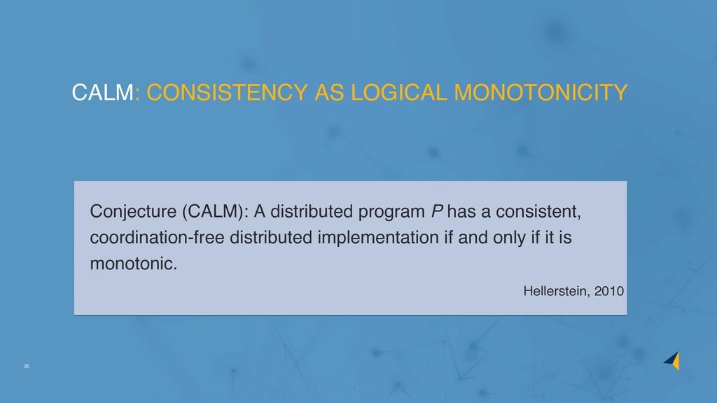 26 Conjecture (CALM): A distributed program P h...