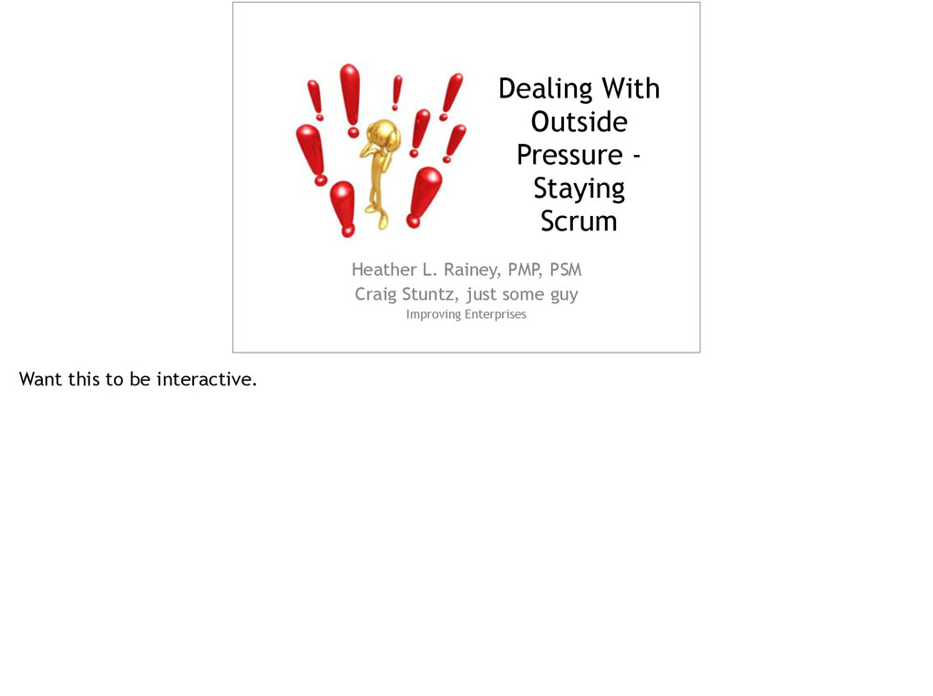 Dealing With Outside Pressure - Staying Scrum !...