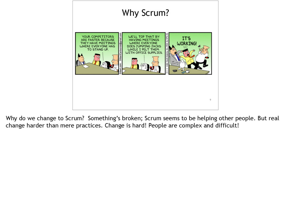 9 Why Scrum? Why do we change to Scrum? Somethi...