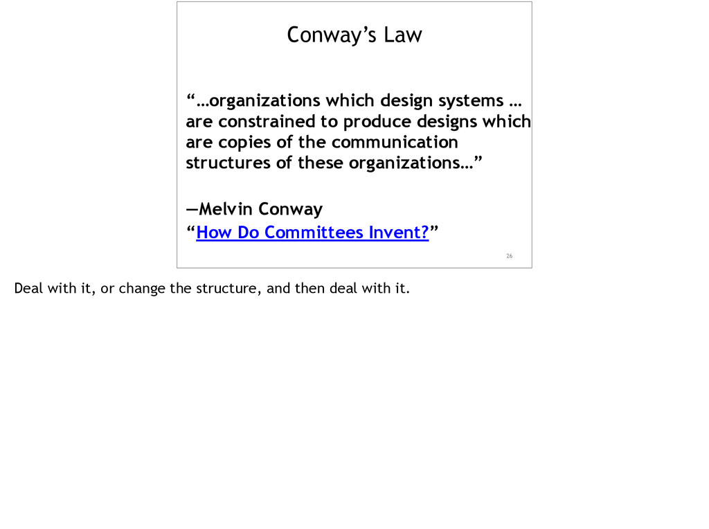 """Conway's Law 26 """"…organizations which design sy..."""
