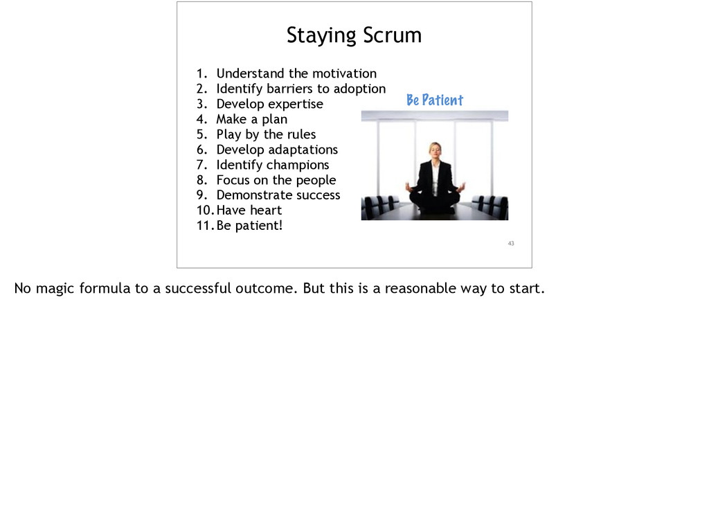 Staying Scrum 1. Understand the motivation 2. I...