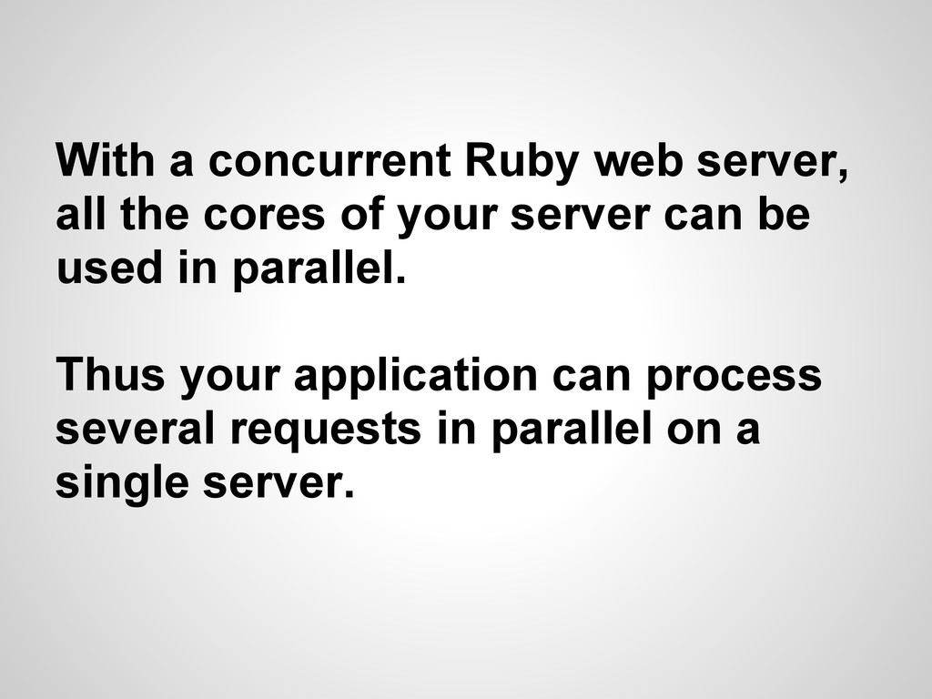 With a concurrent Ruby web server, all the core...