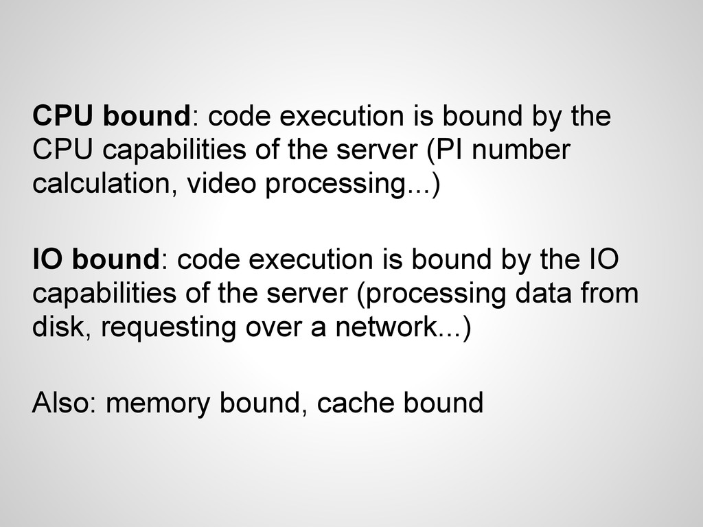 CPU bound: code execution is bound by the CPU c...