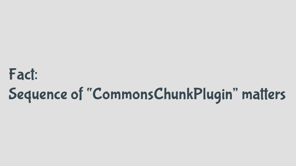 """Fact: Sequence of """"CommonsChunkPlugin"""" matters"""