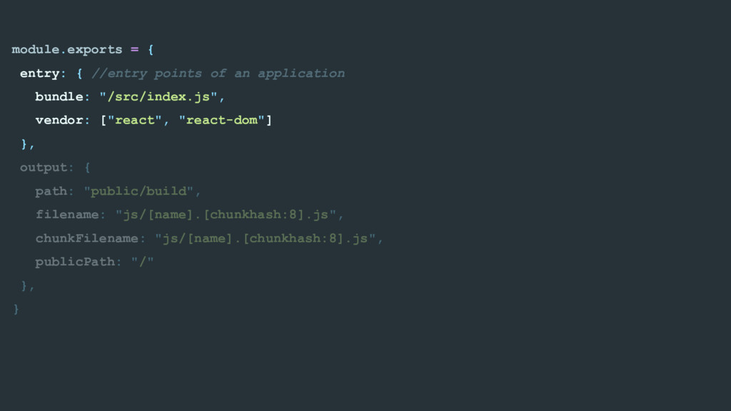 module.exports = { entry: { //entry points of a...