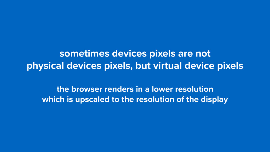 sometimes devices pixels are not  physical dev...