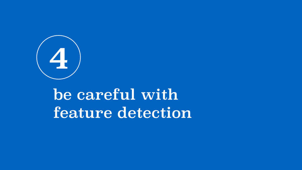4 be careful with feature detection