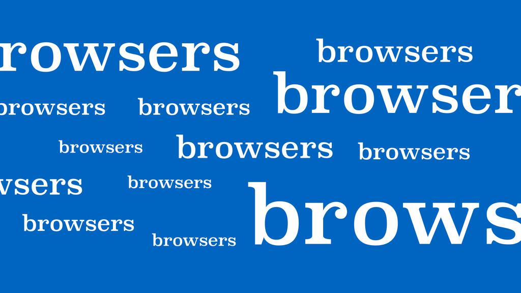 browsers! browsers browsers browser browsers! b...