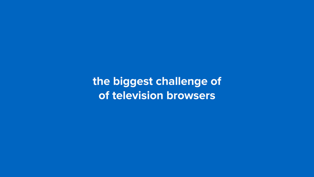 the biggest challenge of  of television browse...