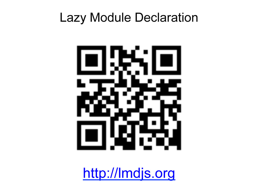 Lazy Module Declaration http://lmdjs.org