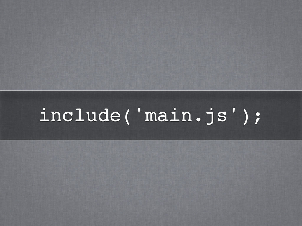 include('main.js');!