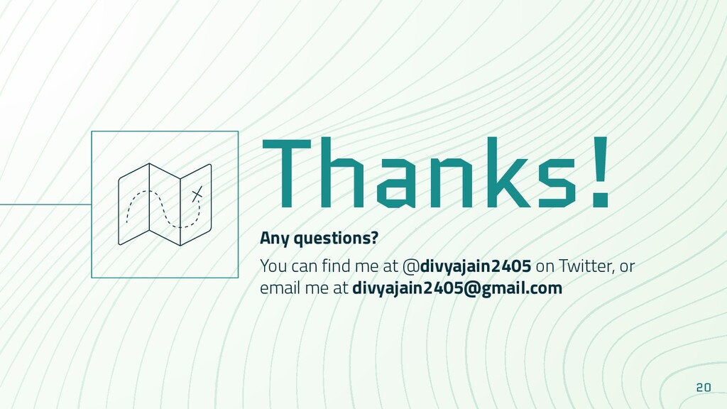 20 Thanks! Any questions? You can find me at @d...