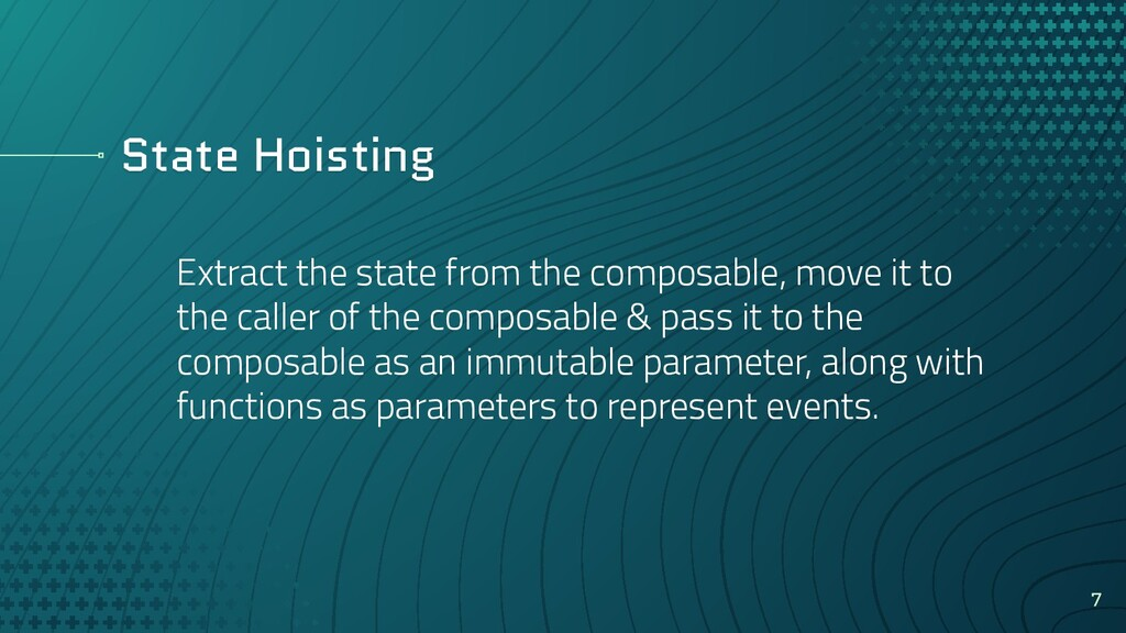 State Hoisting Extract the state from the compo...
