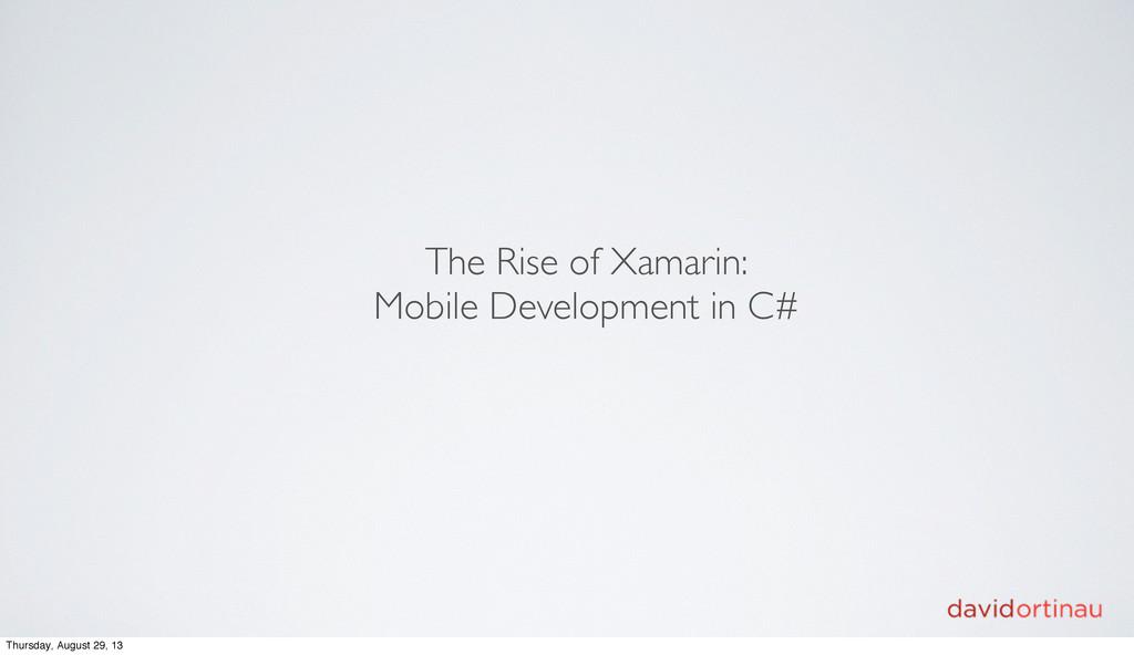 The Rise of Xamarin: Mobile Development in C# T...