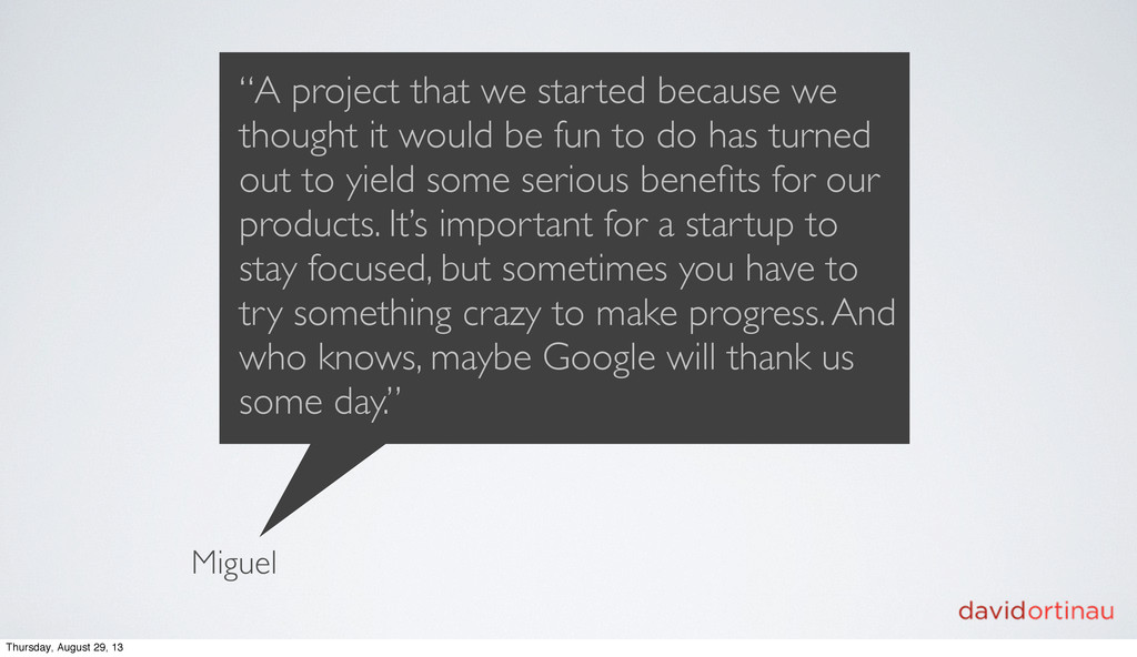 """Miguel """"A project that we started because we th..."""