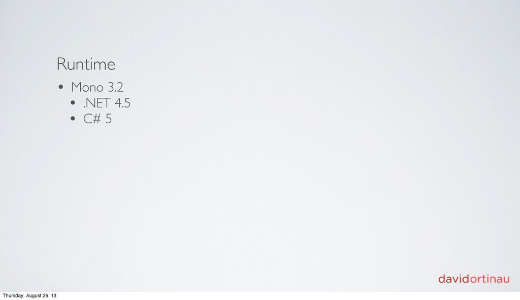 Runtime • Mono 3.2 • .NET 4.5 • C# 5 Thursday, ...