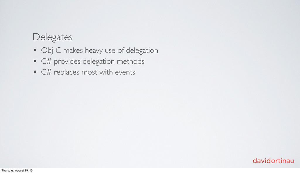 Delegates • Obj-C makes heavy use of delegation...